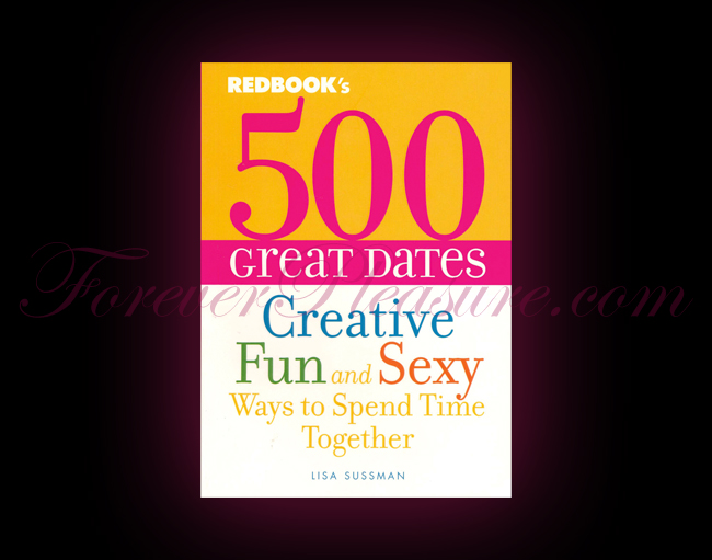 Redbook's 500 Great Dates: Creative Fun And Sexy Ways To Spend T
