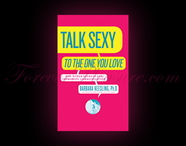 Talk Sexy To The One You Love: And Other Secrets for Improving C