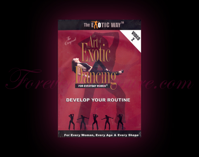 Art Of Exotic Dancing For Everyday Women: Develop Your Routine